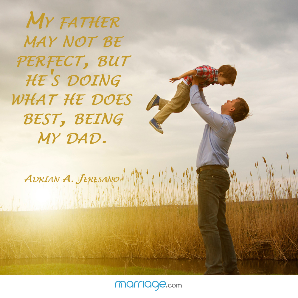 Father Quotes - My father may not be perfect, but he\'s doing ...