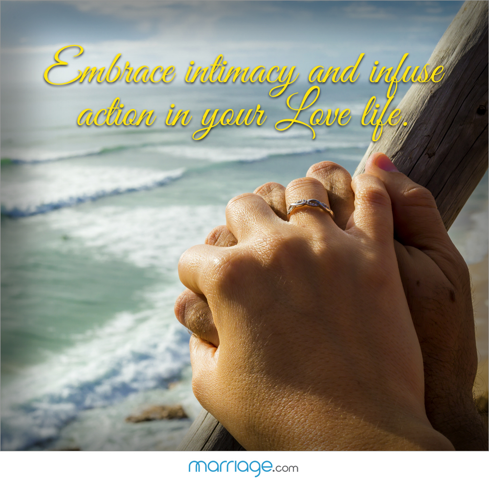 Embrace intimacy and infuse action in your love life.