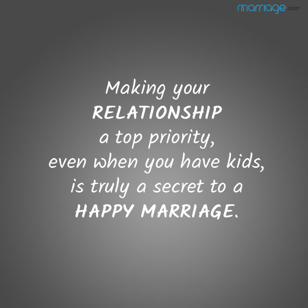 Making your relationship a top priority, even when you have kids, is truly a secret to a happy marriage.