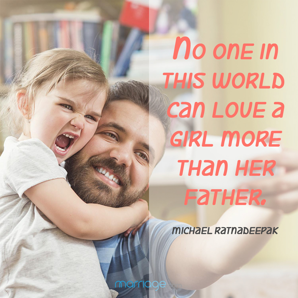 No one in this world can love a girl more than her father. - Michael Ratnadeepak