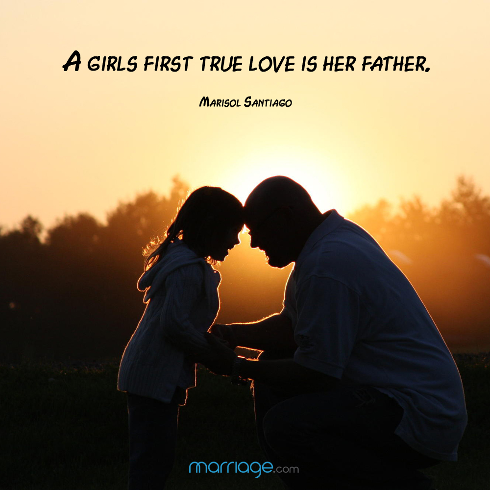 A girls first true love is her father. - Marisol Santiago