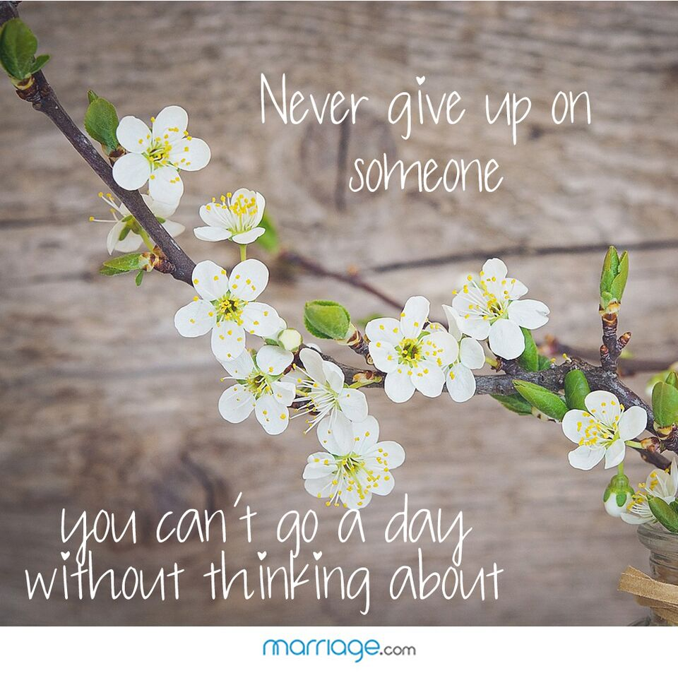 Never Give Up On Someone You Can't Go A Day...