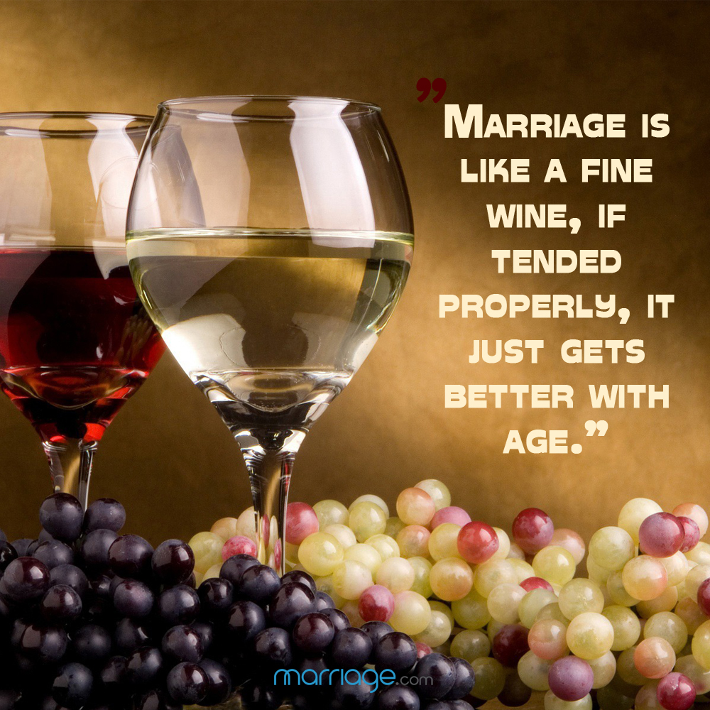 marriage is like a fine wine if tended properly it just