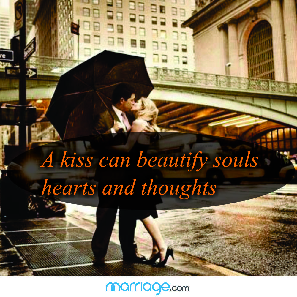 A kiss can beautify souls hearts and thoughts