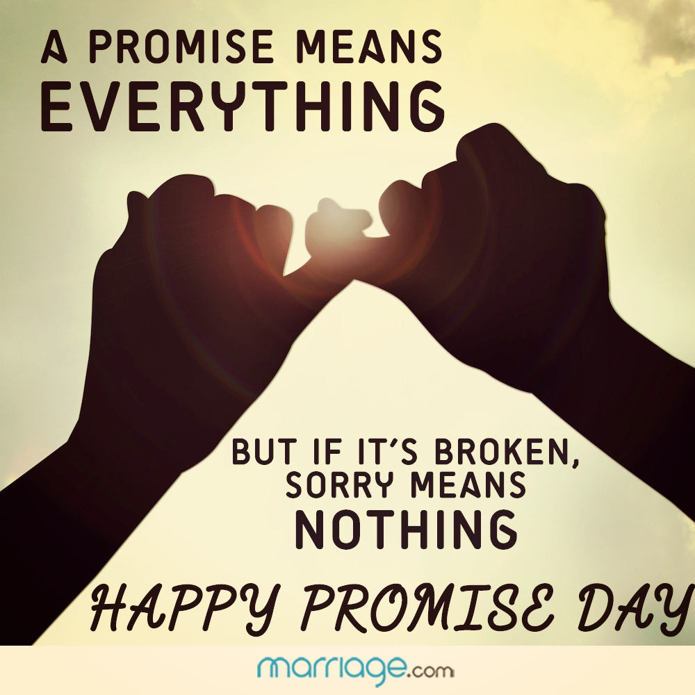 A promise means every thing but if it's broken, sorry means nothing. Happy Promiss Day