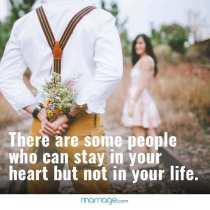 There are some people who can stay in your heart but not in your life.