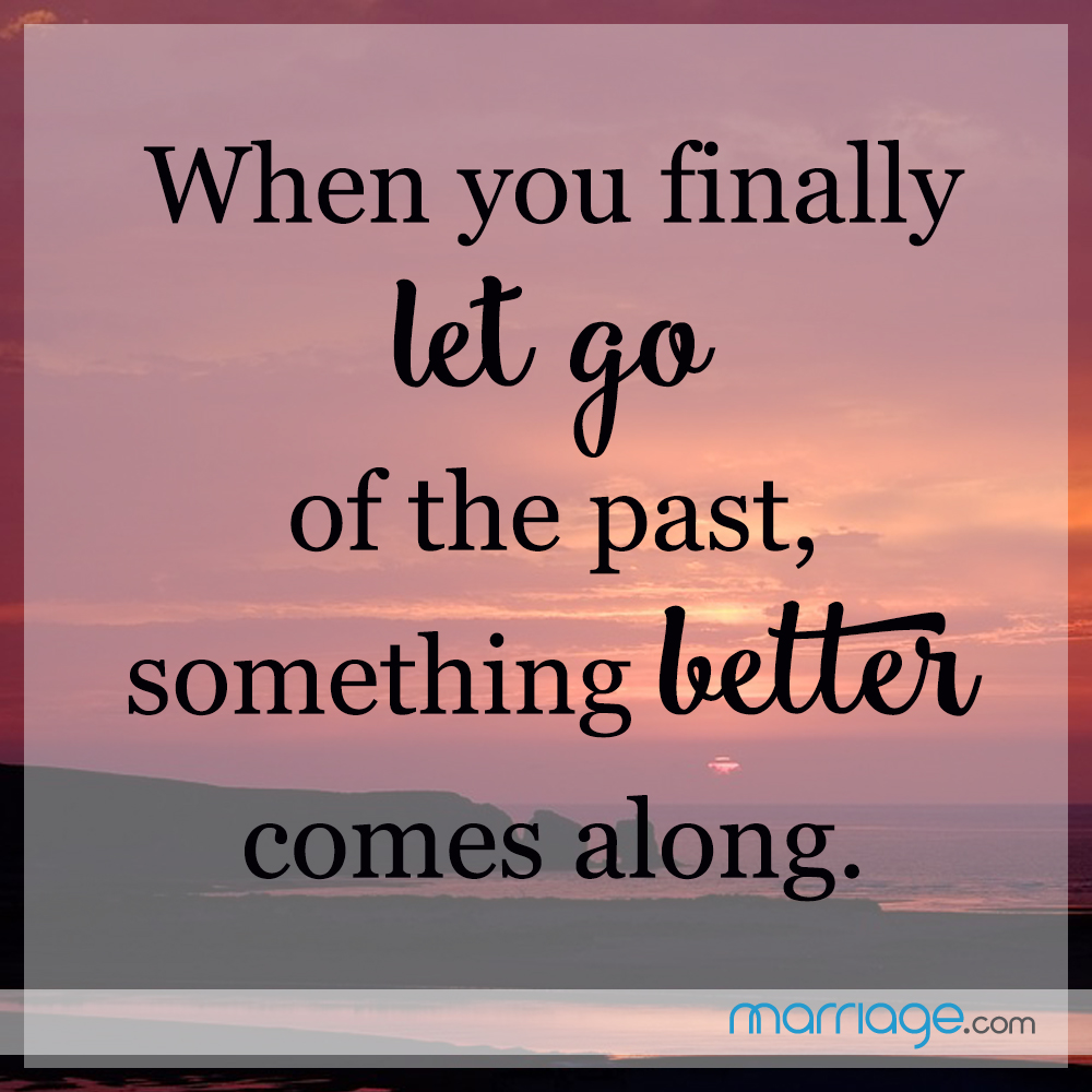 When you finally let go of the past, something letter comes along.