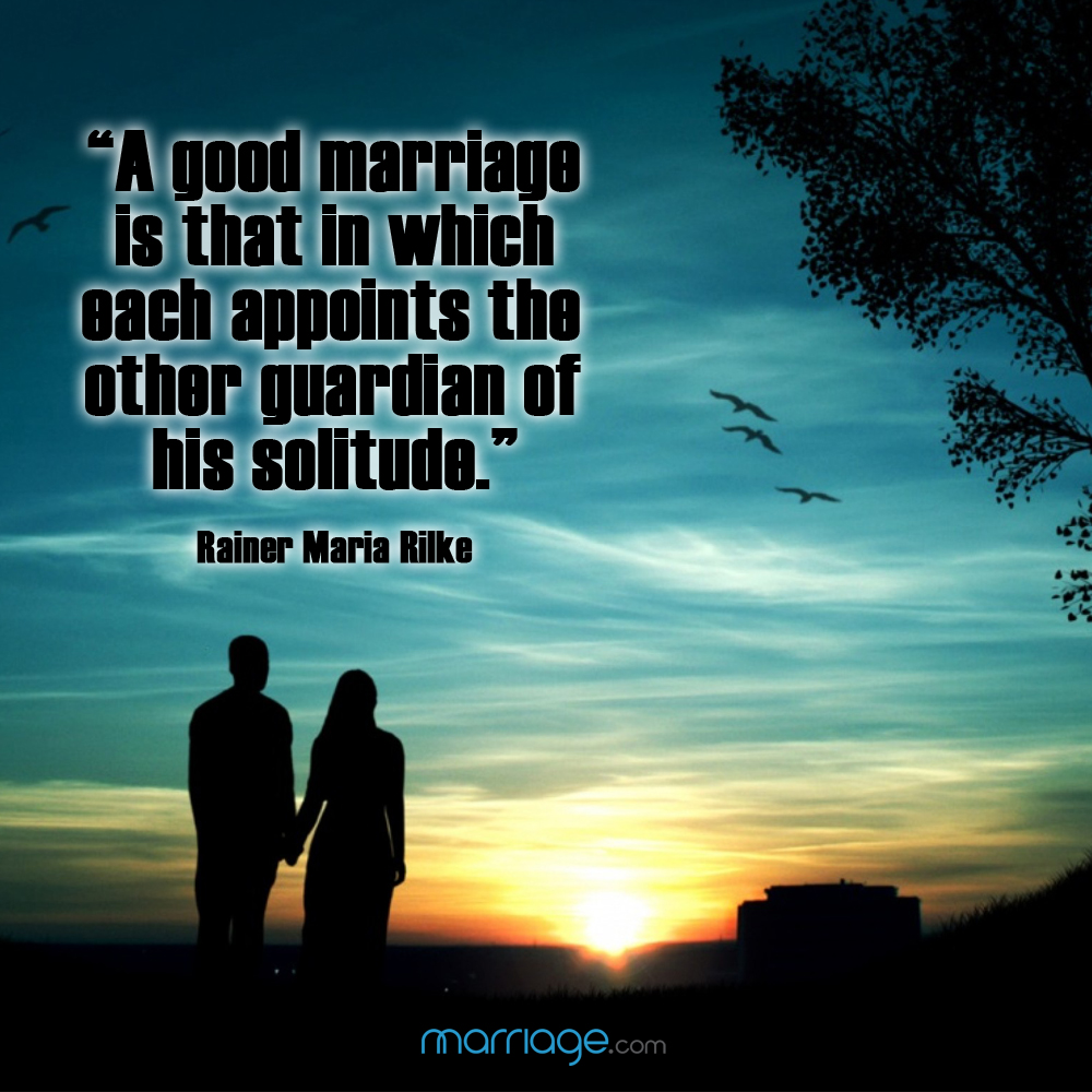 """A good marriage is that in which each appoints the other guardian of his solitude.\"" - Rainer Maria Rilke"