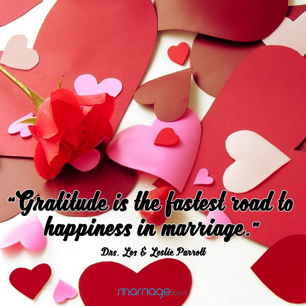 """Gratitude is the fastest road to happiness in a marriage."" Drs. Les ᶓ Leslie Parrott"