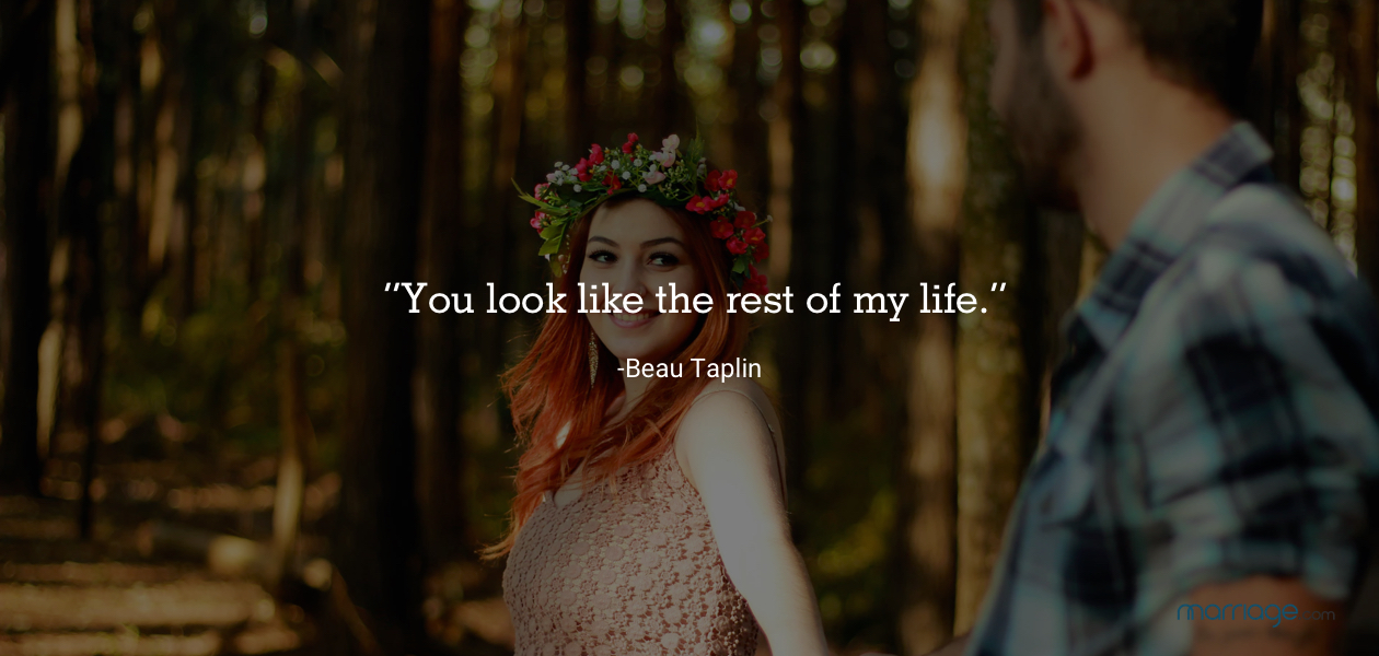 """You look like the rest of my life."" — Beau Taplin"