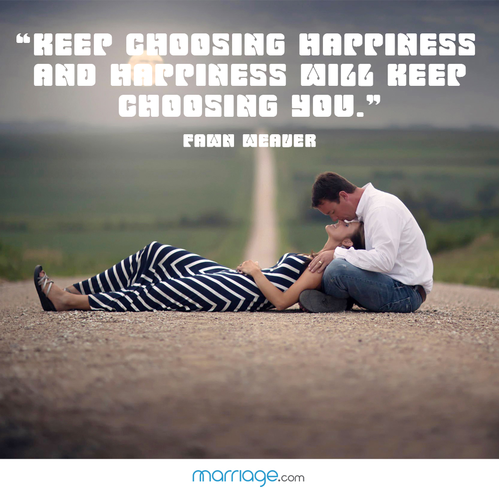 """Keep choosing happiness and happiness will keep choosing you."" - Fawn Weaver"