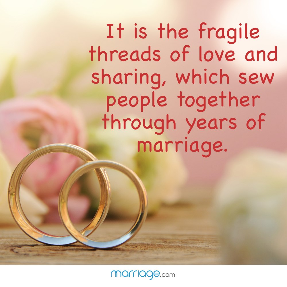 It is the fragile threads of love and sharing, which sew people together through years of marriage.