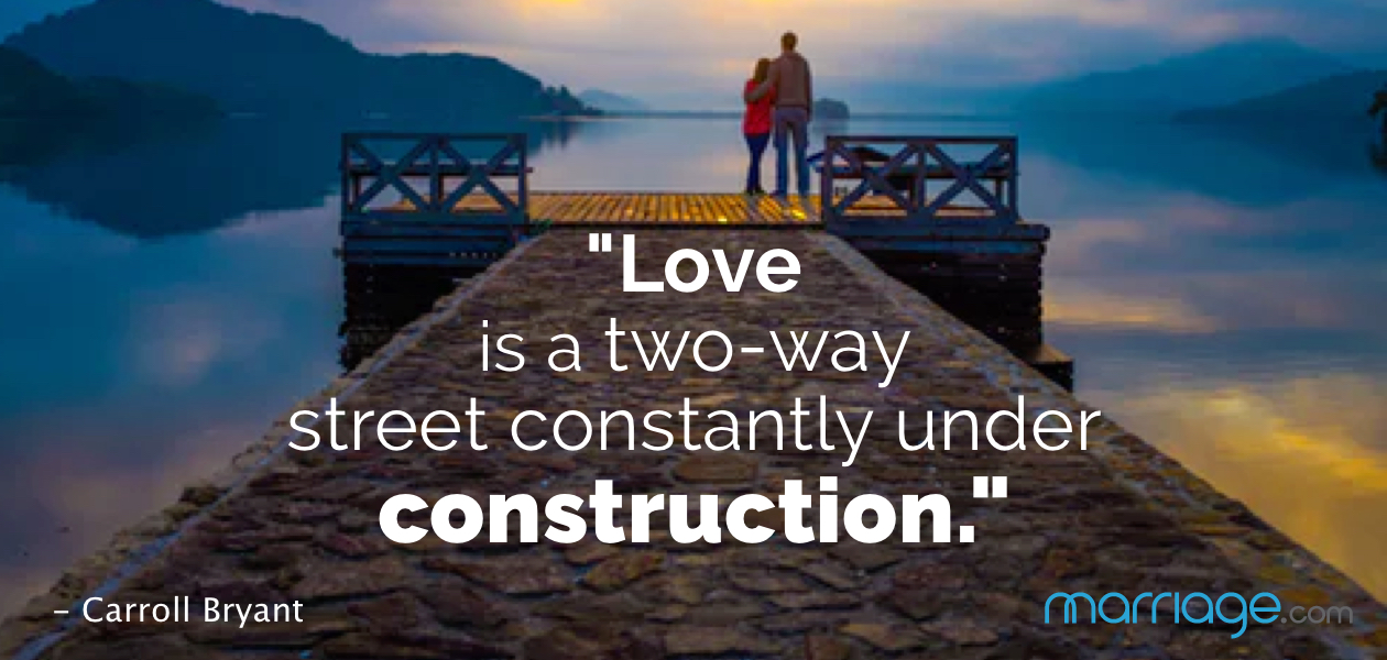 """Love is a two-way street constantly under construction."" - Carroll Bryant"