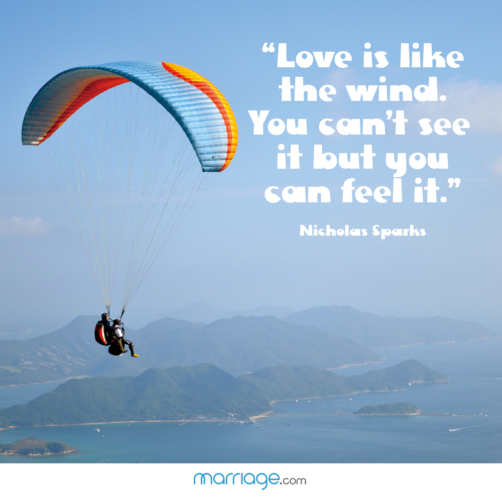 """Love is like the wind. you can't see it but you can feel it."" - Nicholas Sparks"
