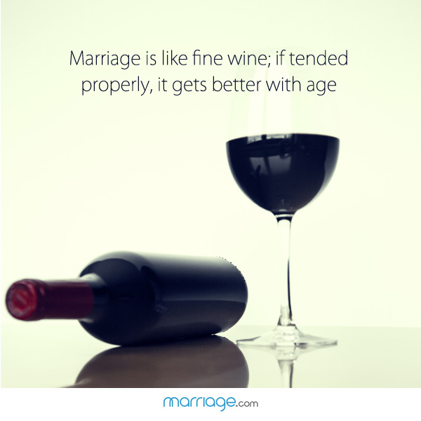 Marriage Is Like A Fine Wine; If Tended Properly