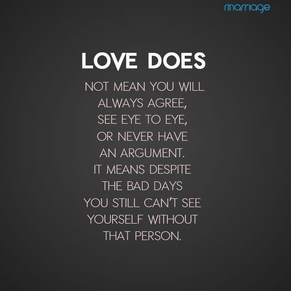 Quotes About Love And Marriage: Love Does Not Mean You Will Always Agree,...