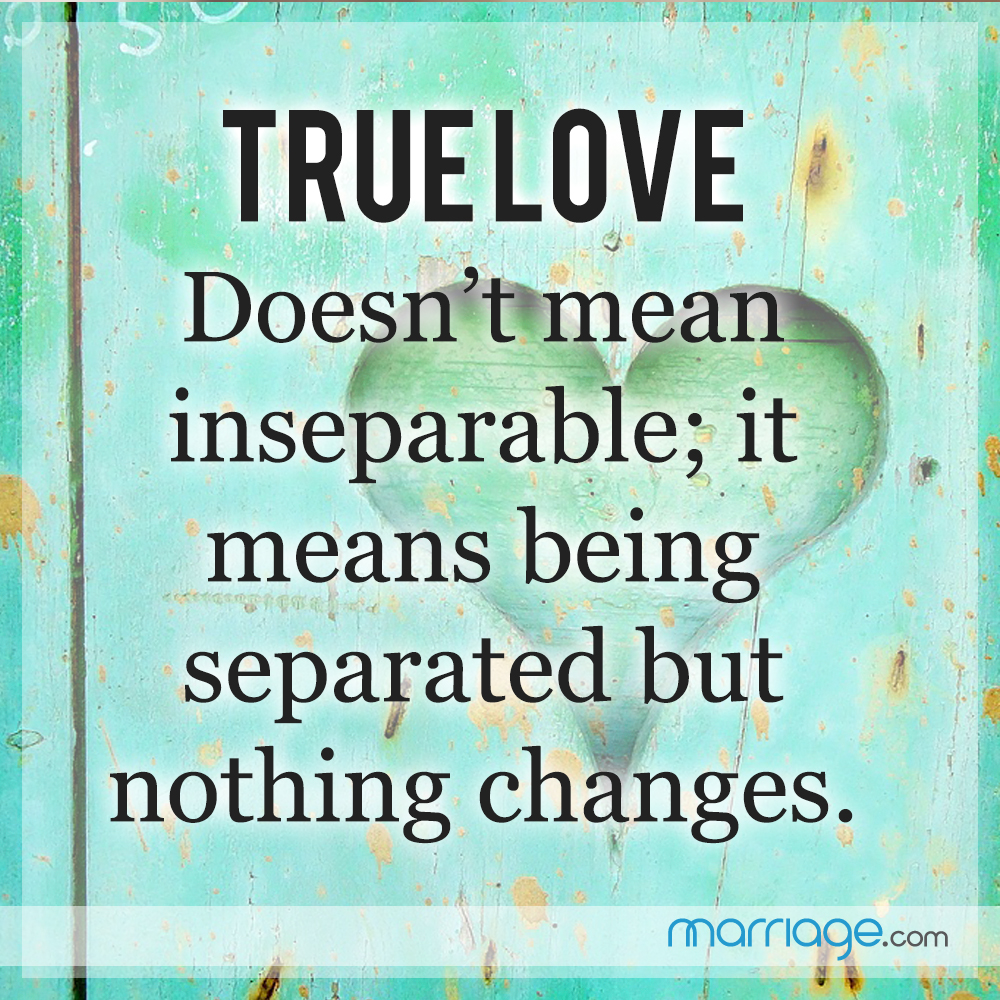 True Love Doesn't Mean Inseparable; It Means Being